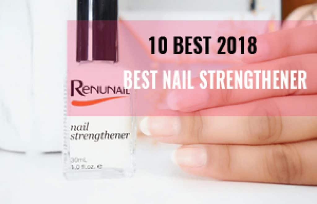 10 Best Nail Strengthener 2018 that Works For Brittle Nails