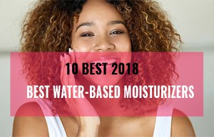 10 Best Water-Based Moisturizers 2019 (Fulfill Your Need of Hydration)
