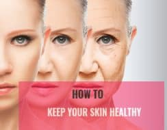 How To Keep Your Skin Healthy When You Are Growing Old
